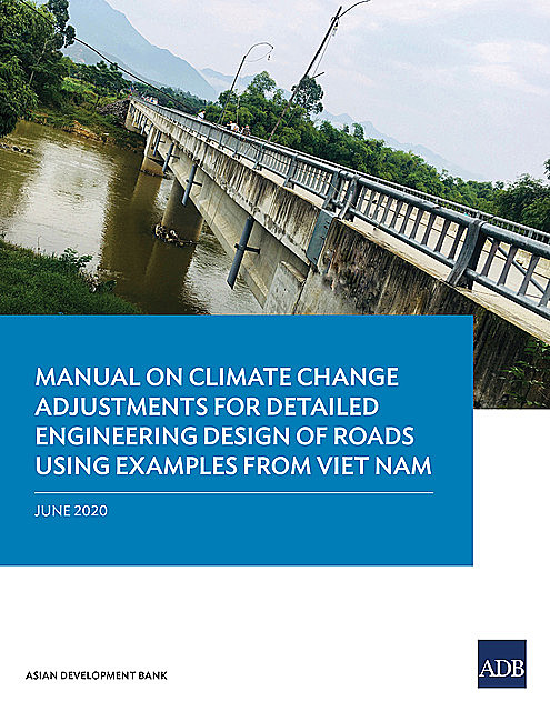 Manual on Climate Change Adjustments for Detailed Engineering Design of Roads Using Examples from Viet Nam, Asian Development Bank