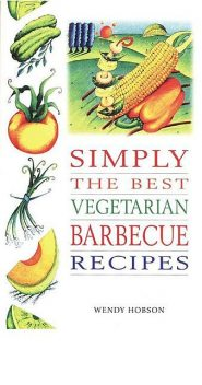 Simply the Best Vegetarian Barbeque Recipes, Wendy Hobson