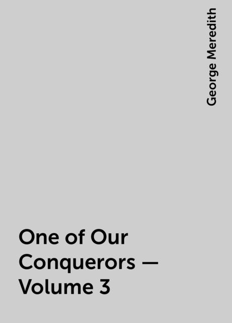 One of Our Conquerors — Volume 3, George Meredith