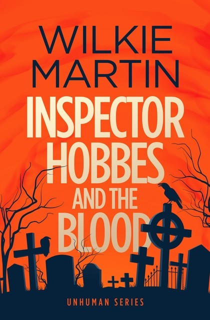 Inspector Hobbes and the Blood: (unhuman I) Fast-Paced Comedy Crime Fantasy, Wilkie Martin