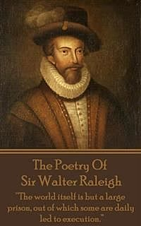 The Poetry of Sir Walter Raleigh, Sir Walter Raleigh