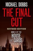 The Final Cut (House of Cards Trilogy, Book 3), Michael Dobbs