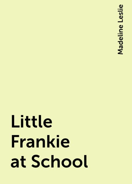 Little Frankie at School, Madeline Leslie