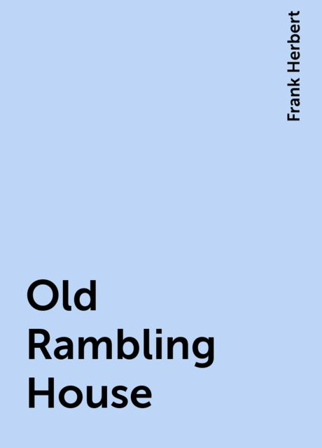 Old Rambling House, Frank Herbert