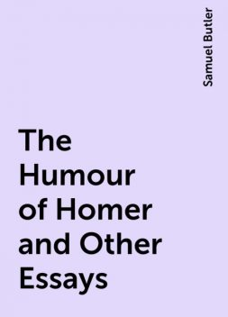 The Humour of Homer and Other Essays, Samuel Butler