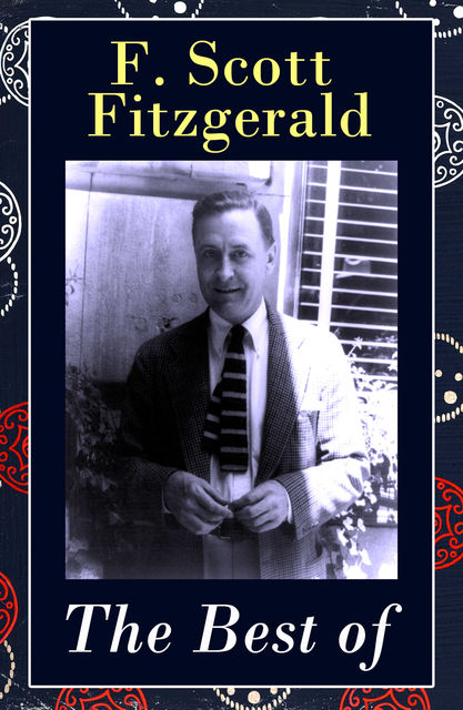 The Best of F. Scott Fitzgerald: The Great Gatsby + Tender Is the Night + This Side of Paradise + The Beautiful and Damned + The 13 Most Notable Short Stories: Bernice Bobs Her Hair + The Curious Case of Benjamin Button + The Diamond as Big as the Ritz + , Francis Scott Fitzgerald