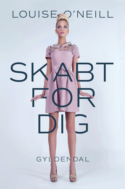Skabt for dig, Louise O'Neill