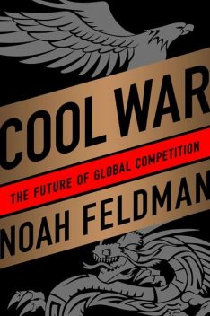 Cool War: The Future of Global Competition, Noah Feldman