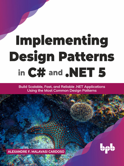 Implementing Design Patterns in C# and. NET 5, Alexandre F. Malavasi Cardoso