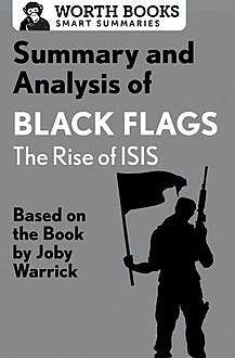 Summary and Analysis of Black Flags: The Rise of ISIS, Worth Books