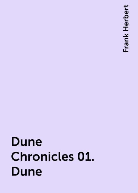 Dune Chronicles 01. Dune, Frank Herbert