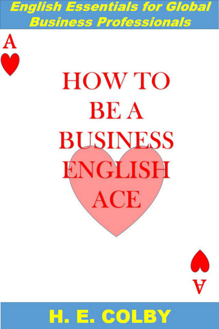 How to Be a Business English Ace, H.E.Colby