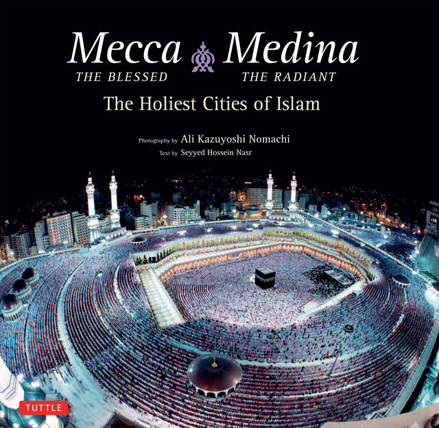 Mecca the Blessed, Medina the Radiant, Seyyed Hossein Nasr
