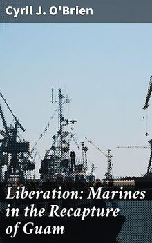 Liberation: Marines in the Recapture of Guam, Cyril J. O'Brien