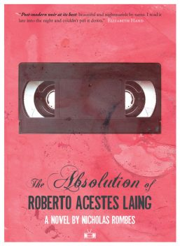 The Absolution of Roberto Acestes Laing, Nicholas Rombes