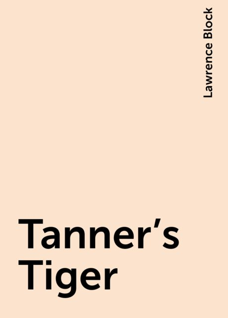 Tanner's Tiger, Lawrence Block