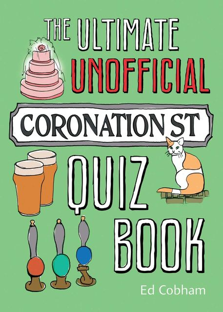 The Ultimate Unofficial Coronation Street Quiz Book, Ed Cobham
