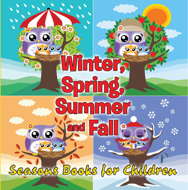 Winter, Spring, Summer and Fall: Seasons Books for Children, Speedy Publishing LLC