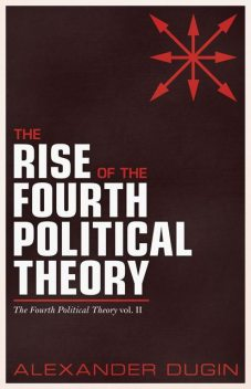 The Rise of the Fourth Political Theory, Dugin Alexander