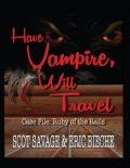 Have Vampire, Will Travel – Case File: Ruby of the Rails, Owner Scot Savage, Eric Bieche