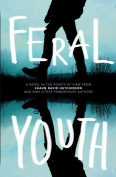 Feral Youth, Suzanne Young, E.C.Myers, Marieke Nijkamp, Robin Talley, Shaun David Hutchinson, Stephanie Kuehn