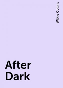 After Dark, Wilkie Collins