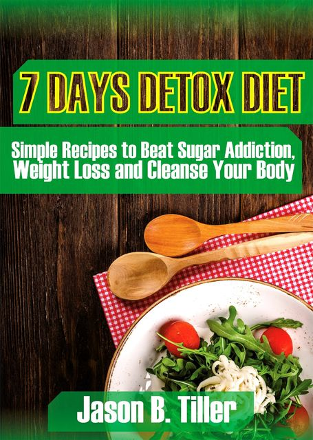 7 Days Detox Diet, Jason B. Tiller