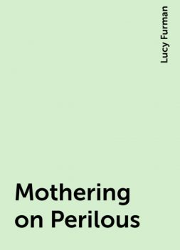 Mothering on Perilous, Lucy Furman