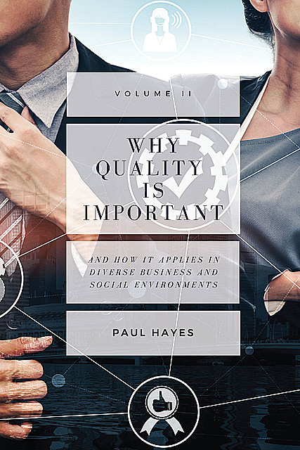 Why Quality is Important and How It Applies in Diverse Business and Social Environments, Volume II, Paul Hayes