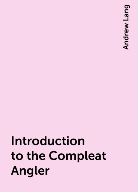 Introduction to the Compleat Angler, Andrew Lang
