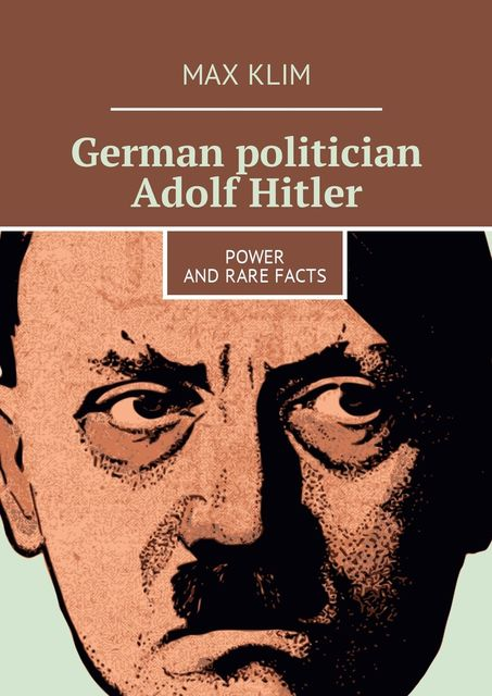 German politician Adolf Hitler. Power and rare facts, Max Klim