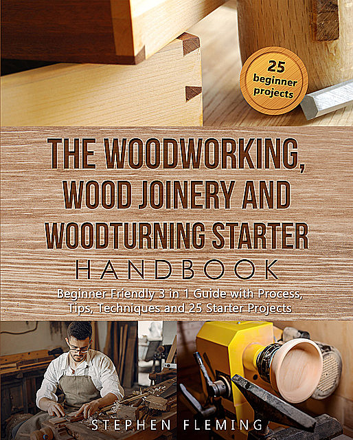 The Woodworking, Wood Joinery and Woodturning Starter Handbook, Stephen Fleming