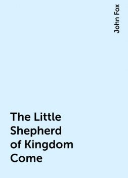 The Little Shepherd of Kingdom Come, John Fox