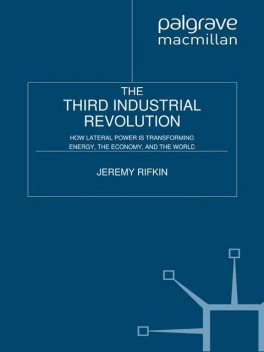 The Third Industrial Revolution: How Lateral Power Is Transforming Energy, the Economy, and the World, Jeremy Rifkin