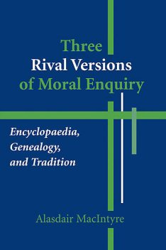 Three Rival Versions of Moral Enquiry, Alasdair MacIntyre