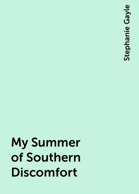 My Summer of Southern Discomfort, Stephanie Gayle