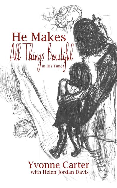 He Makes All Things Beautiful: In His Time, Helen Jordan Davis, Yvonne Carter