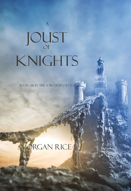 A Joust of Knights (Book #16 in the Sorcerer's Ring), Morgan Rice