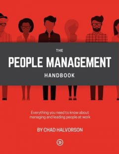 People Management: Everything you need to know about managing and leading people at work, Chad Halvorson