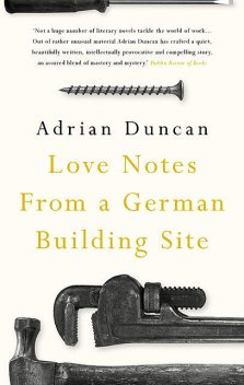 Love Notes from a German Building Site, Adrian Duncan