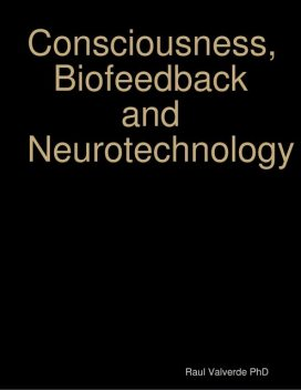 Consciousness, Biofeedback and Neurotechnology, Raul Valverde