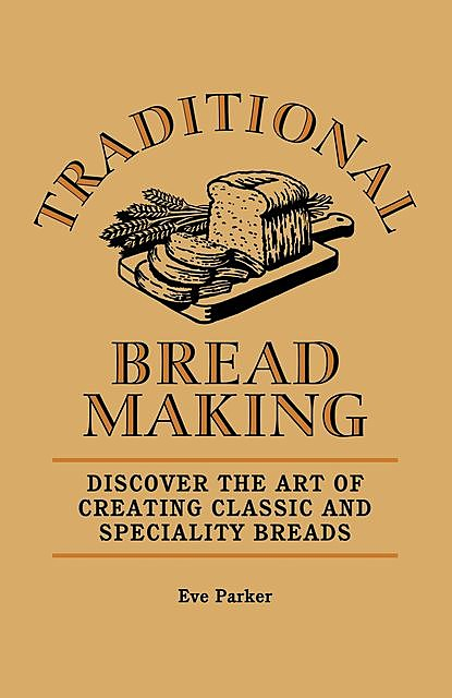 Traditional Breadmaking, Eve Parker