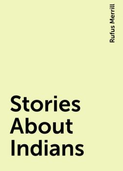 Stories About Indians, Rufus Merrill