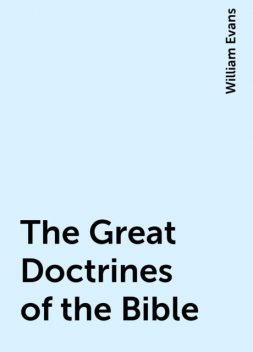 The Great Doctrines of the Bible, William Evans
