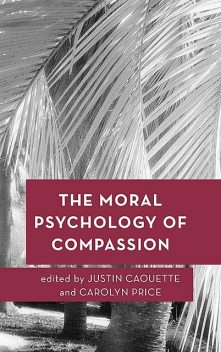 The Moral Psychology of Compassion, Carolyn Price, Edited by Justin Caouette