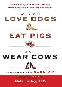 Why We Love Dogs, Eat Pigs, and Wear Cows, Melanie Joy
