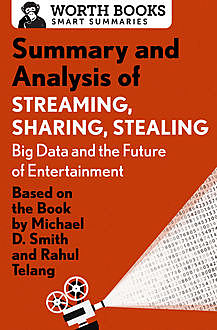 Summary and Analysis of Streaming, Sharing, Stealing: Big Data and the Future of Entertainment, Worth Books