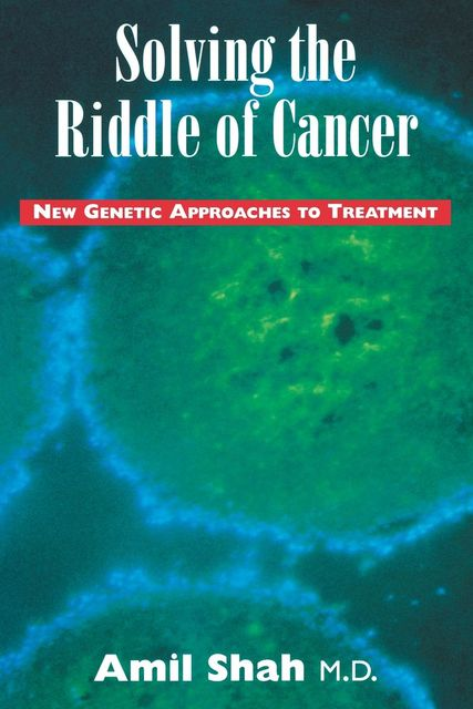 Solving the riddle of cancer: new genetic approaches to treatment, Amil Shah