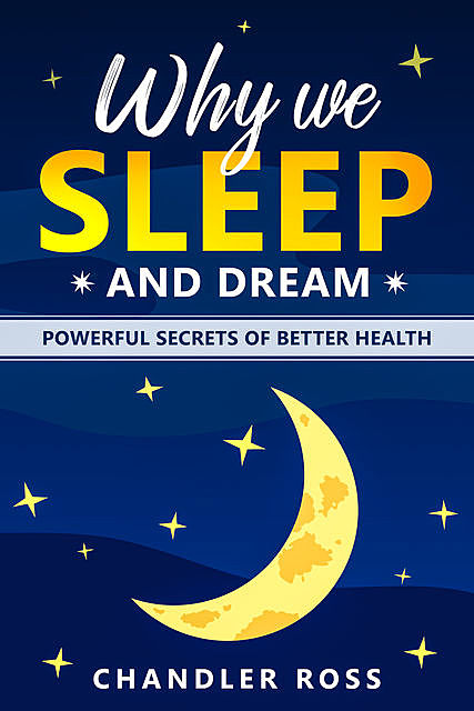 Why We Sleep and Dream, Chandler Ross