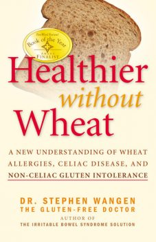 Healthier Without Wheat, Stephen MDiv Wangen